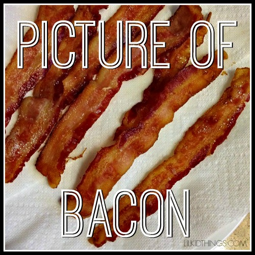 picture of bacon, lilkidthings, andrea updyke, blogging, facebook, bacon