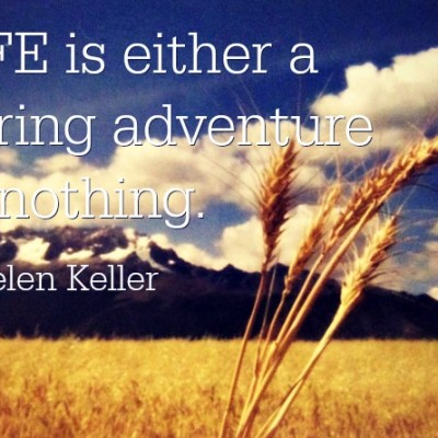 Life is either a daring adventure or nothing.