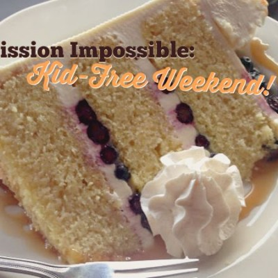 Mission Impossible: Kid-Free Weekend