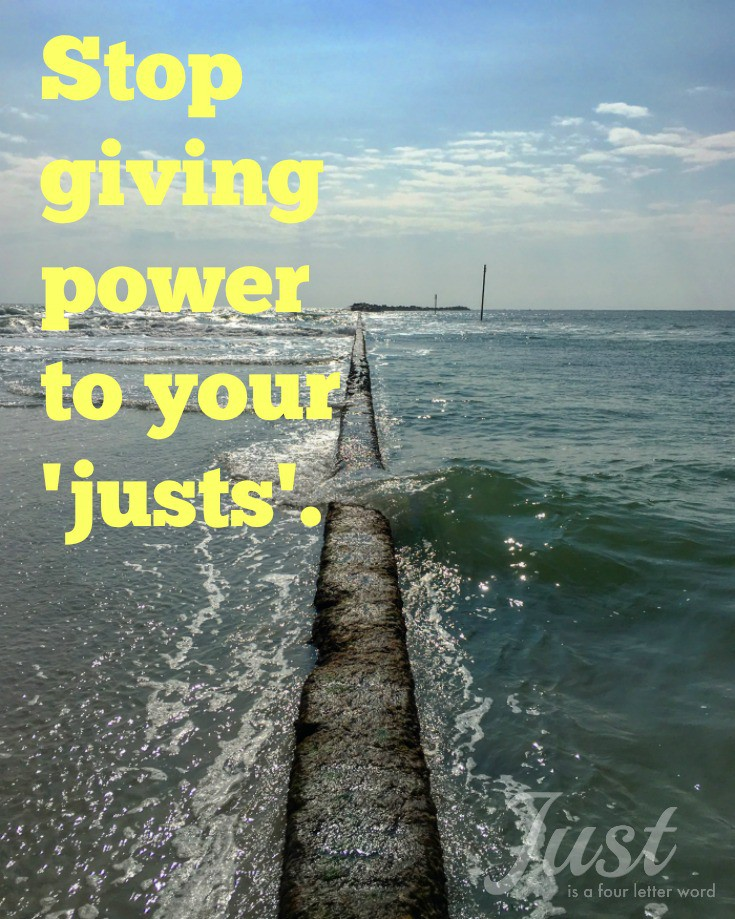 Stop giving power to your justs
