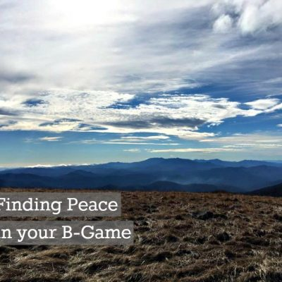 Finding Peace in Your B-Game