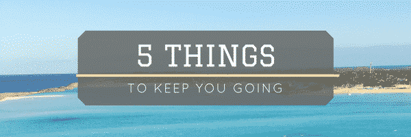 Five things to keep you going when you feel stuck in work, parenting, or need inspiration.