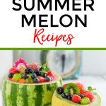 recipes using summer melons pin